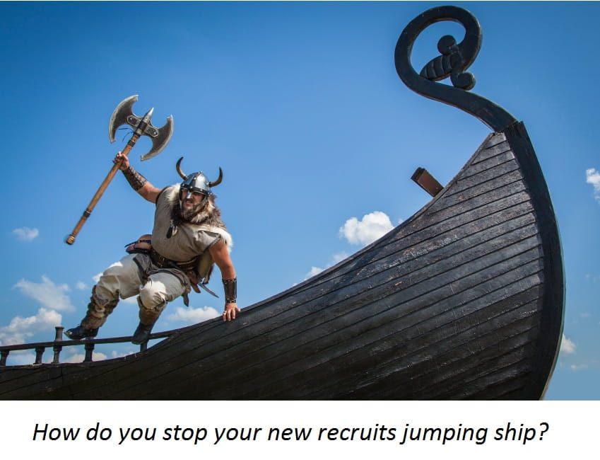 How do you stop your new recruits jumping ship?