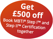 Get £500 off. Book the MBTI Foundation and Step II Qualifying together