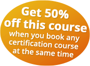 Get 50% off this course when you book any certification course at the same time
